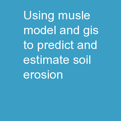 Using  MUSLE  model and GIS to predict and estimate soil erosion