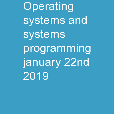 Operating Systems and Systems Programming - January 22nd , 2019 PowerPoint PPT Presentation