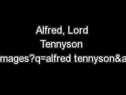 Alfred, Lord Tennyson http://images.google.com/images?q=alfred tennyson&oe=utf-8&rls=org. PowerPoint PPT Presentation