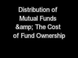 Distribution of Mutual Funds & The Cost of Fund Ownership