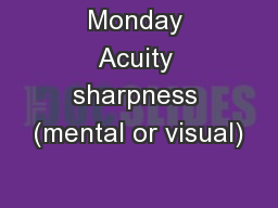 Monday Acuity sharpness (mental or visual)