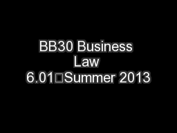 BB30 Business Law 6.01	Summer 2013