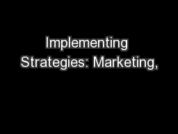 Implementing Strategies: Marketing,