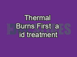 Thermal Burns First  a id treatment