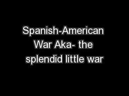 Spanish-American War Aka- the splendid little war