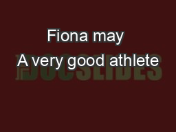 Fiona may A�very good athlete