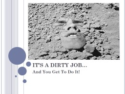 IT'S A DIRTY JOB… And You Get To Do It!
