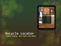 Recycle Locator Chanel Huang, Eric Hare, Mai Dang PowerPoint PPT Presentation