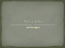 And his legacy Steve Jobs