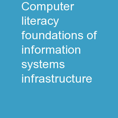 Computer Literacy Foundations of Information Systems Infrastructure