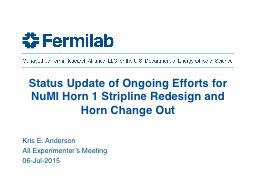 Status Update of Ongoing Efforts for NuMI Horn 1 Stripline Redesign and Horn Change Out