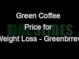 Green Coffee Price for Weight Loss - Greenbrrew