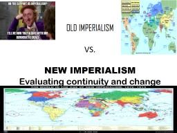 OLD IMPERIALISM VS. NEW IMPERIALISM PowerPoint PPT Presentation