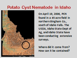 On April 19, 2006, PCN found in a 45 acre field in northern Bingham Co., south of Idaho Falls. The PowerPoint PPT Presentation