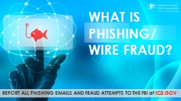 WHAT IS PHISHING / WIRE FRAUD? PowerPoint PPT Presentation