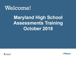Welcome! Maryland High School Assessments Training