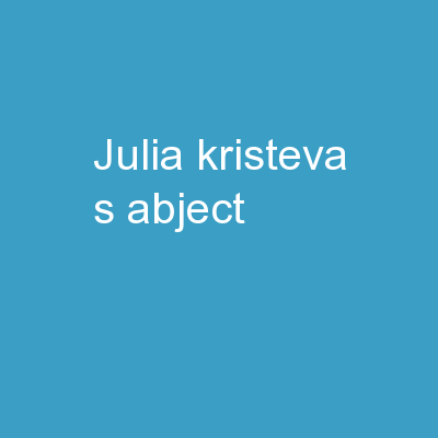 "Julia Kristeva's ""Abject"""