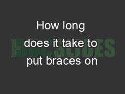 How long does it take to put braces on