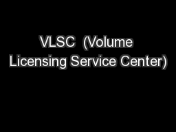VLSC  (Volume Licensing Service Center)