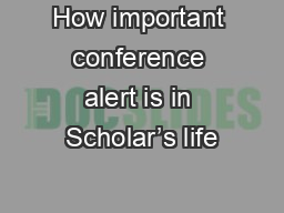 How important conference alert is in Scholar's life PowerPoint PPT Presentation