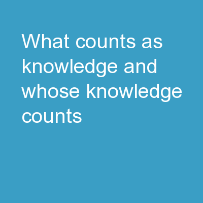 What counts as knowledge, and Whose knowledge counts?