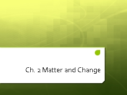 Ch. 2 Matter and Change 2.1 Properties of Matter