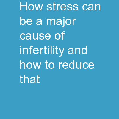 How stress can be a major cause of infertility and how to reduce that?