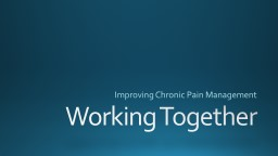 Working Together Improving Chronic Pain Management
