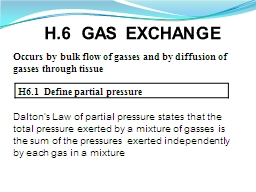 H.6  GAS  EXCHANGE Occurs by bulk flow of gasses and by diffusion of gasses through tissue