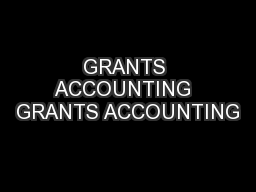 GRANTS ACCOUNTING  GRANTS ACCOUNTING