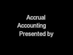 Accrual Accounting      Presented by