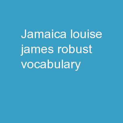 Jamaica Louise James *Robust Vocabulary*