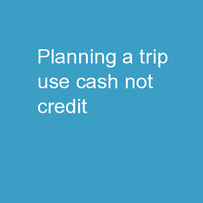 Planning a trip? Use Cash not Credit