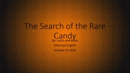 The Search of the Rare Candy