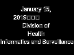 January 15, 2019			            Division of Health Informatics and Surveillance