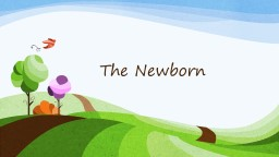 The Newborn 6.2  The  B aby Arrives