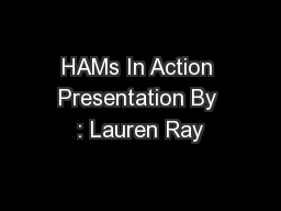 HAMs In Action Presentation By : Lauren Ray