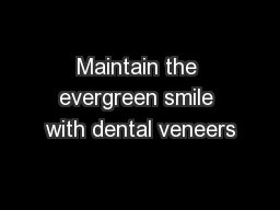 Maintain the evergreen smile with dental veneers