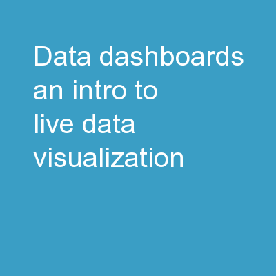 Data  Dashboards An Intro to Live Data Visualization PowerPoint PPT Presentation