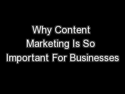Why Content Marketing Is So Important For Businesses PowerPoint PPT Presentation