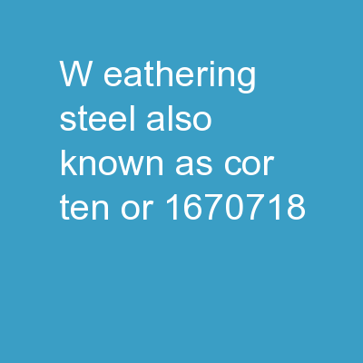 W eathering  steel, also known as COR-TEN (or