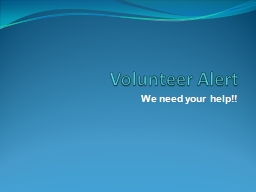 Volunteer  A lert We need your help!!