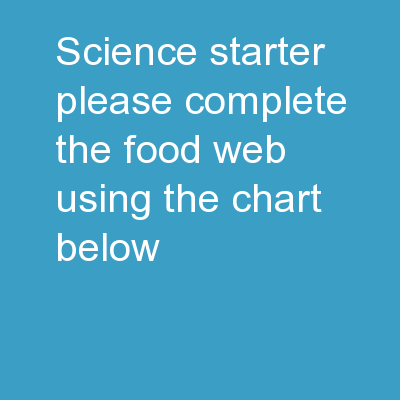 Science Starter:  Please complete the food web using the chart below