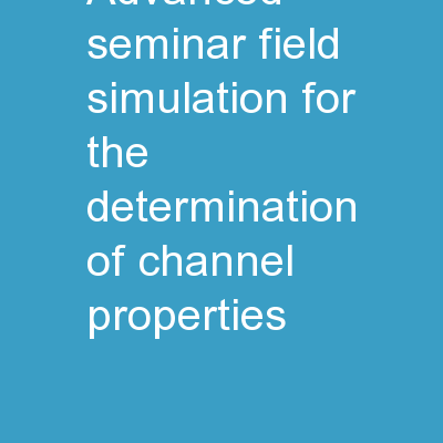 Advanced Seminar Field Simulation for the determination of channel properties