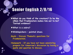 Senior English 2/8/16 What do you think of the creature? Is he the villain that Frankenstein makes