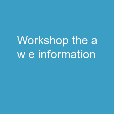 Workshop The  A.W.E.  Information