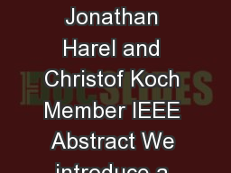Image Signature Highlighting Sparse Salient Regions Xiaodi Hou Jonathan Harel and Christof Koch Member IEEE Abstract We introduce a simple image descriptor referred to as the image signature  PowerPoint PPT Presentation