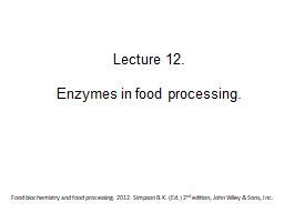 Lecture 12.  Enzymes in food processing.