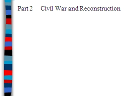 Part 2      Civil  War and Reconstruction