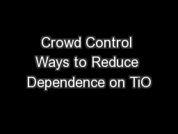 Crowd Control Ways to Reduce Dependence on TiO